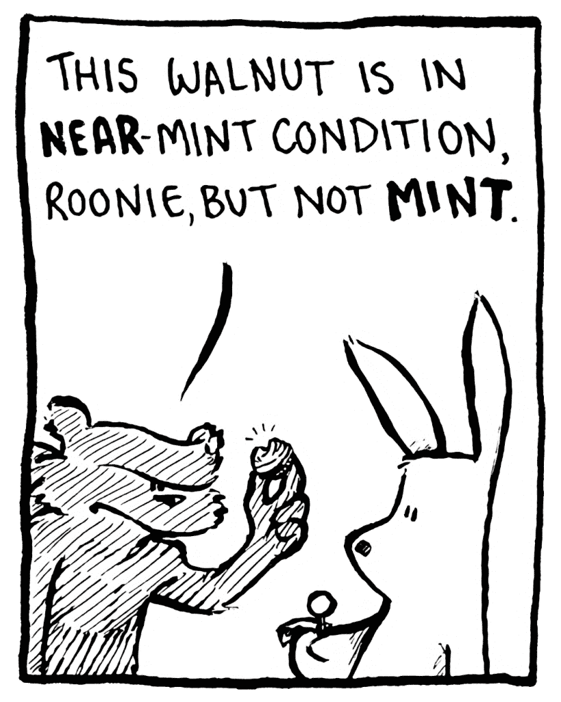 FLYNN: This walnut is in NEAR-mint condition, Roonie, but not MINT.