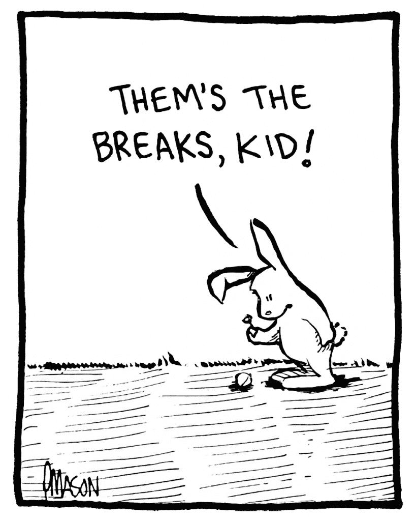 ROONIE: Them's the breaks, kid!