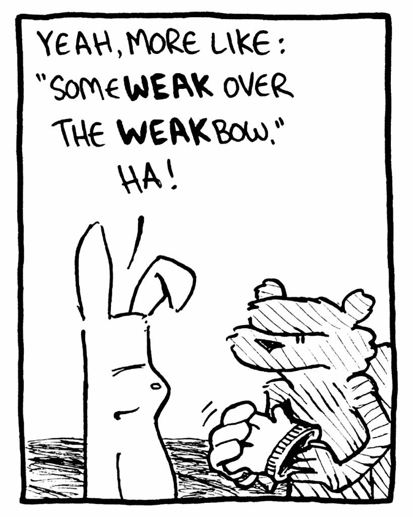 """ROONIE: Yeah, more like: """"SomeWEAK over the WEAKbow."""" Ha!"""