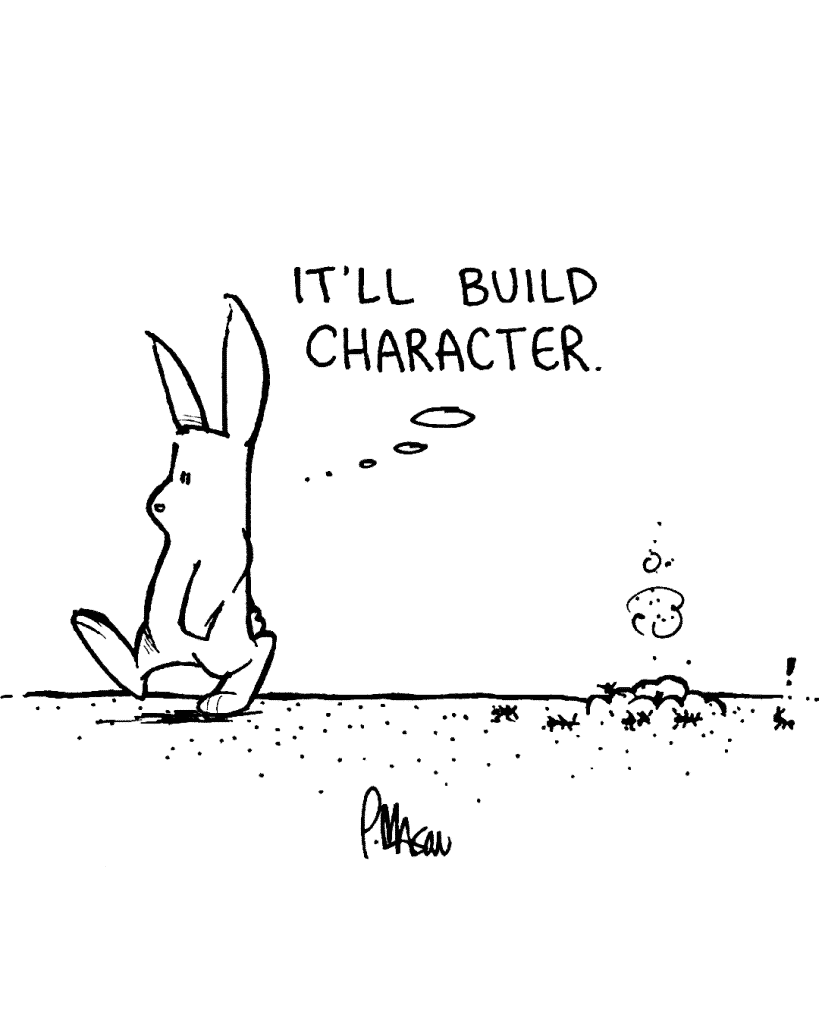 ROONIE: It'll build character.