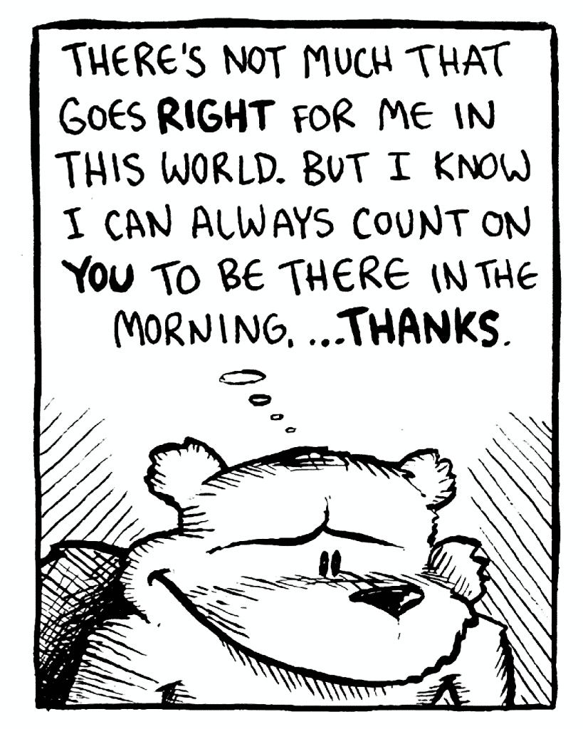 FLYNN: There's not much that goes RIGHT for me in this world. But I know I can always count on YOU to be there in the morning... THANKS.