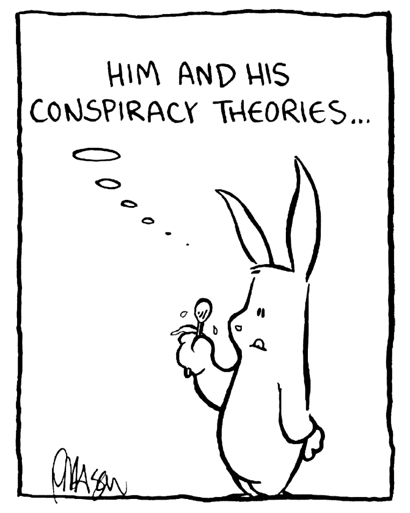 ROONIE: Him and his conspiracy theories.