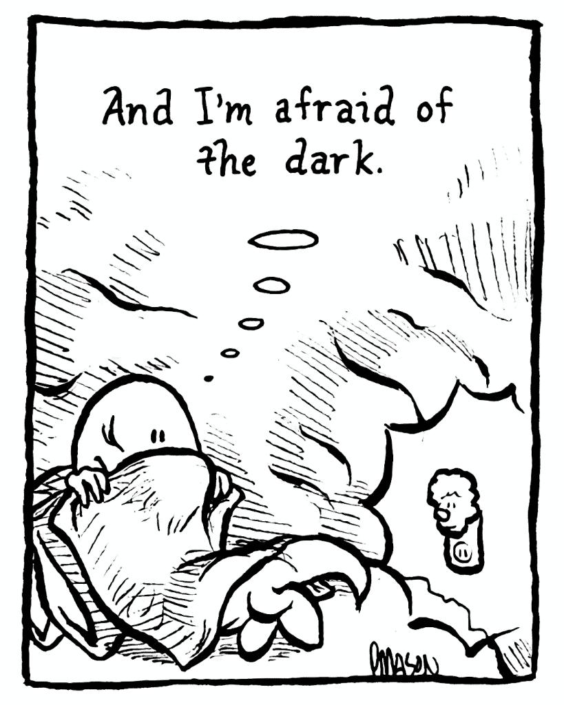 HOT CHOCOLATE: And I'm afraid of the dark.