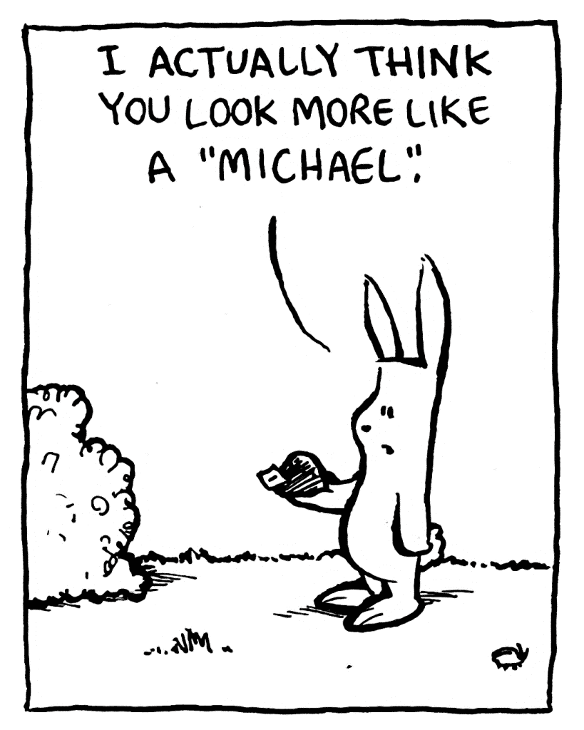 """ROONIE: I actually think you look more like a """"Michael""""."""