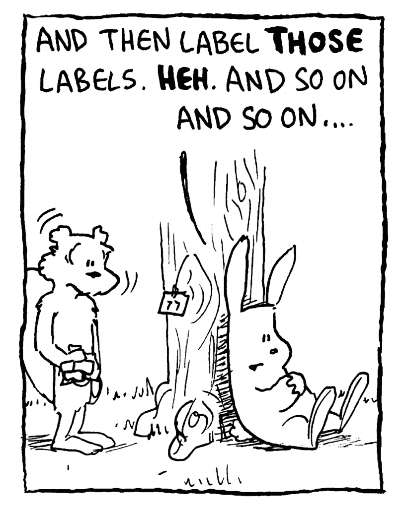 ROONIE: And then label THOSE labels. HEH. And so on and so on...