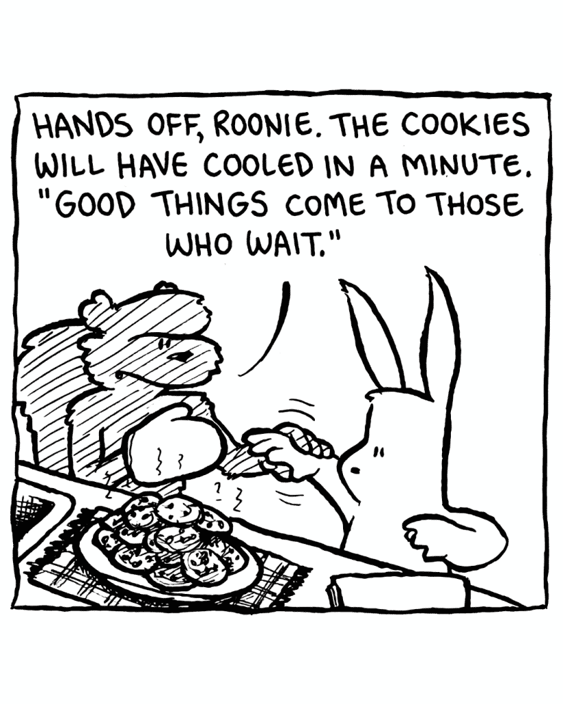 """FLYNN: Hands off, Roonie. The cookies will have cooled in a minute. """"Good things come to those who wait."""""""