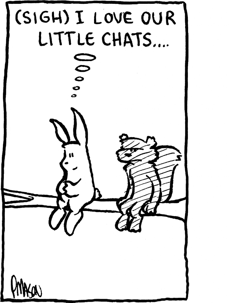ROONIE: (sigh) I love our little chats...