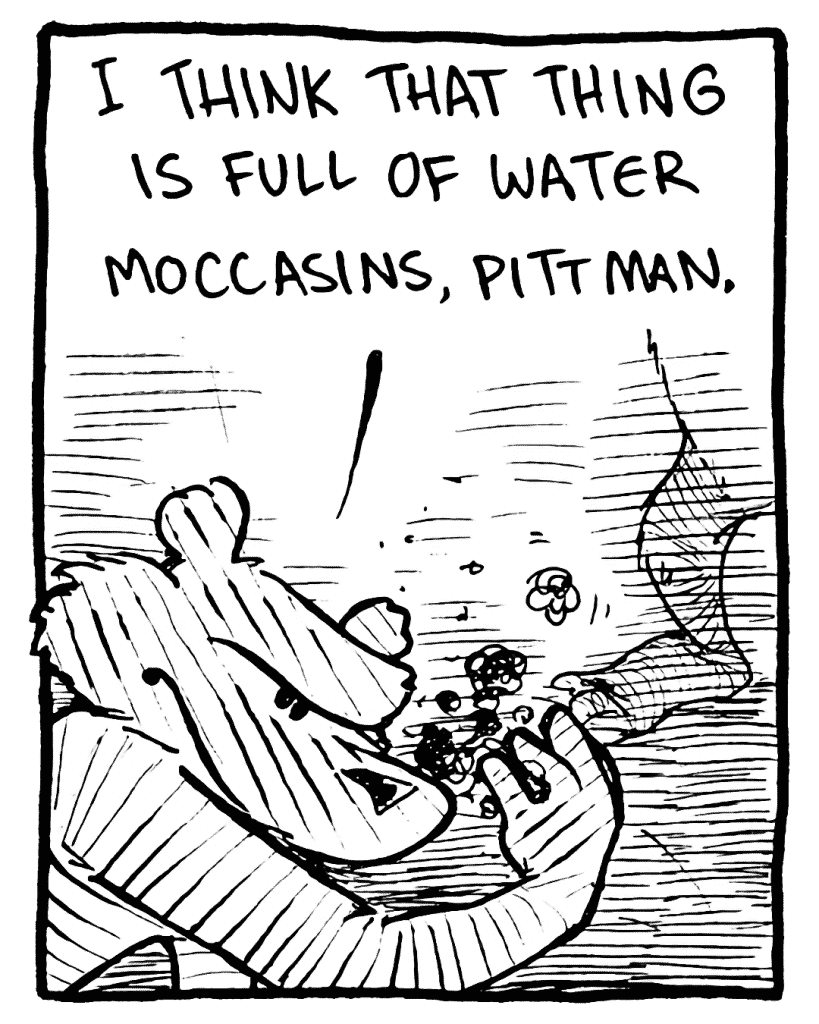 FLYNN: I think that thing is full of water moccasins, Pittman.