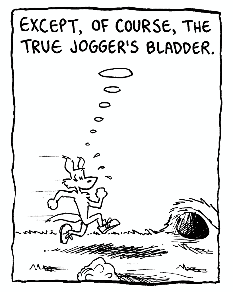 PITTMAN: Except, of course, the true jogger's bladder.