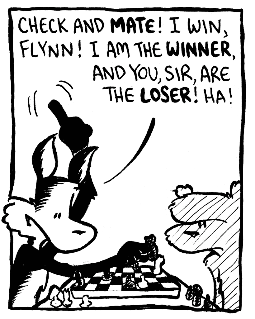 PITTMAN: Check and MATE! I win, Flynn! I am the WINNER, and you, sir, are the LOSER! Ha!