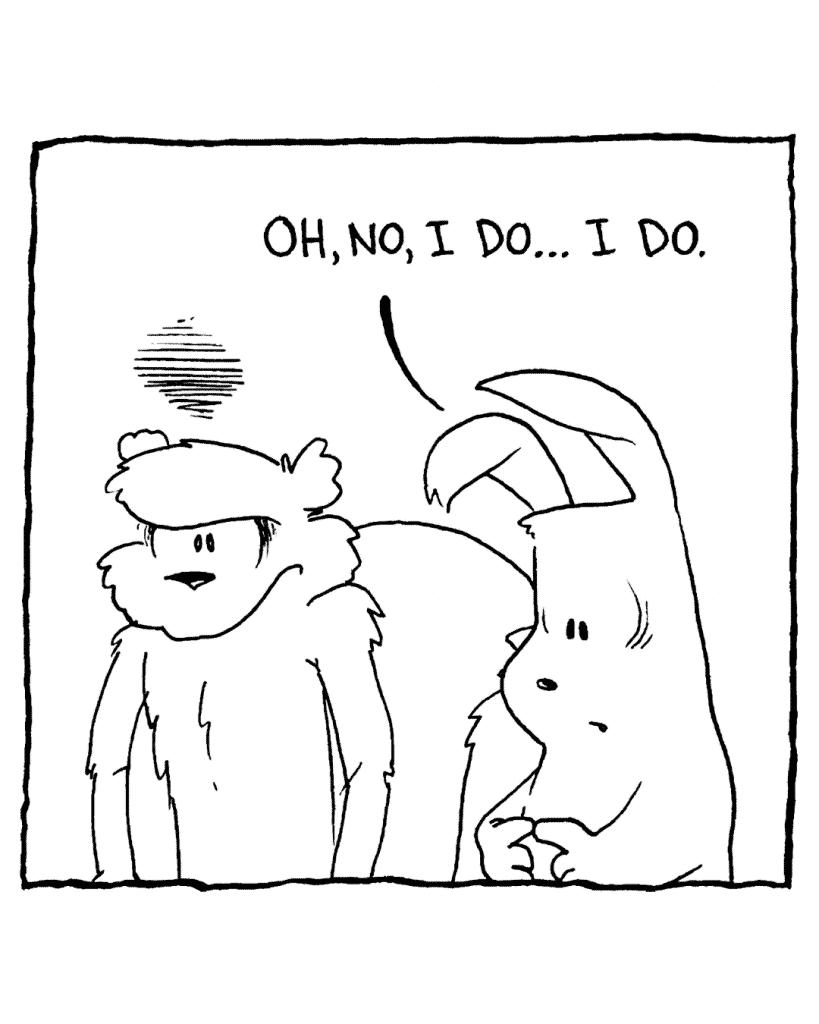 ROONIE: Oh, no, I do... I do.
