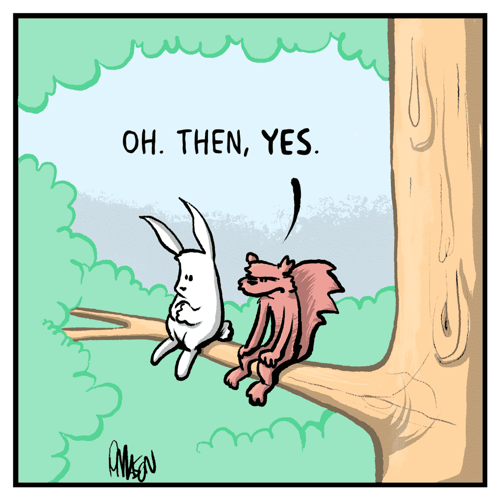 FLYNN THE SQUIRREL: Oh. Then, YES.