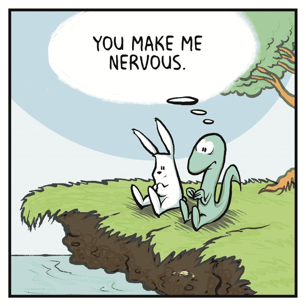 HOT CHOCOLATE: You make me nervous.