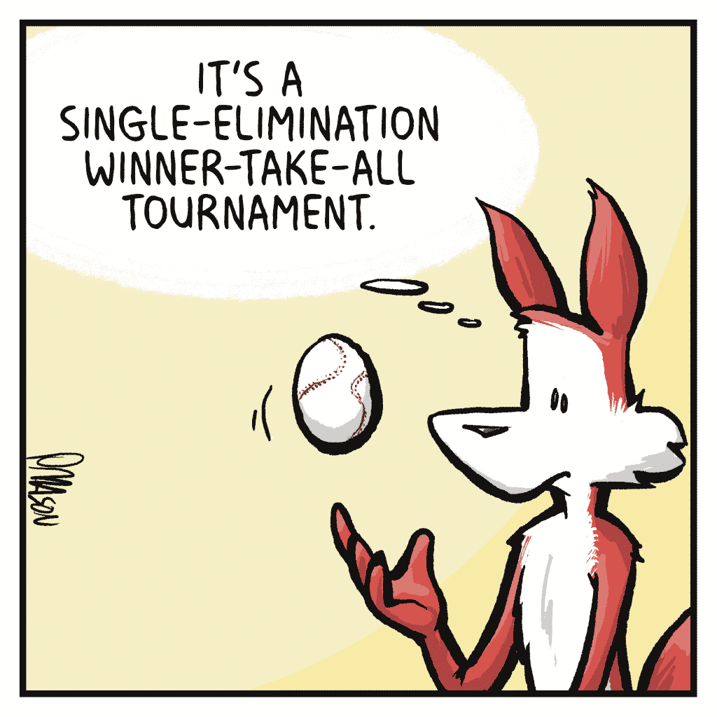 PITTMAN: It's a single-elimination winner-take-all tournament.