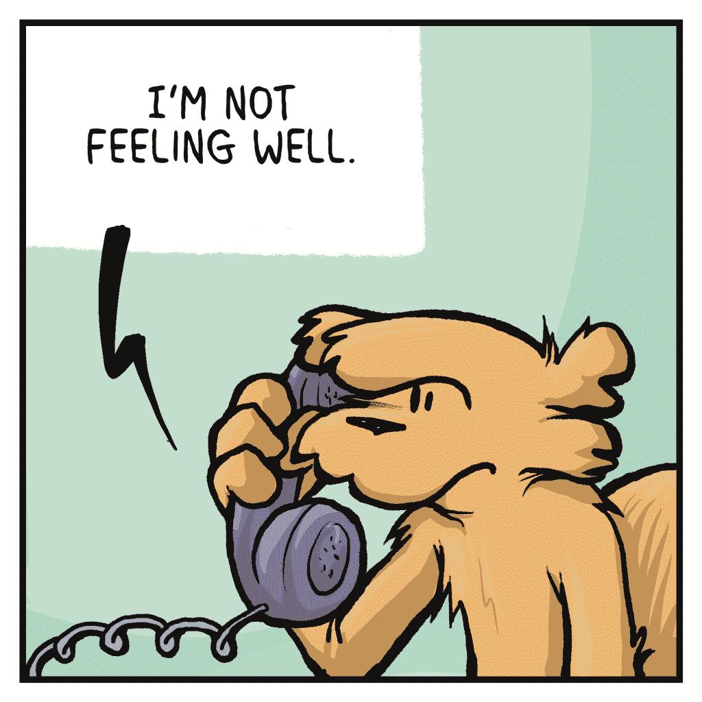 FRIEND: I'm not feeling well.