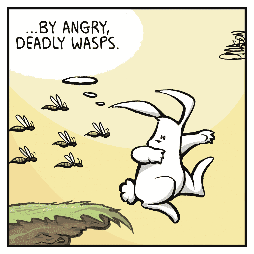 ROONIE: ...by angry, deadly wasps.