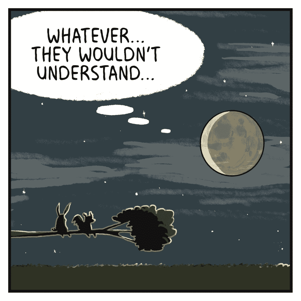 MOON: Whatever… they wouldn't understand…