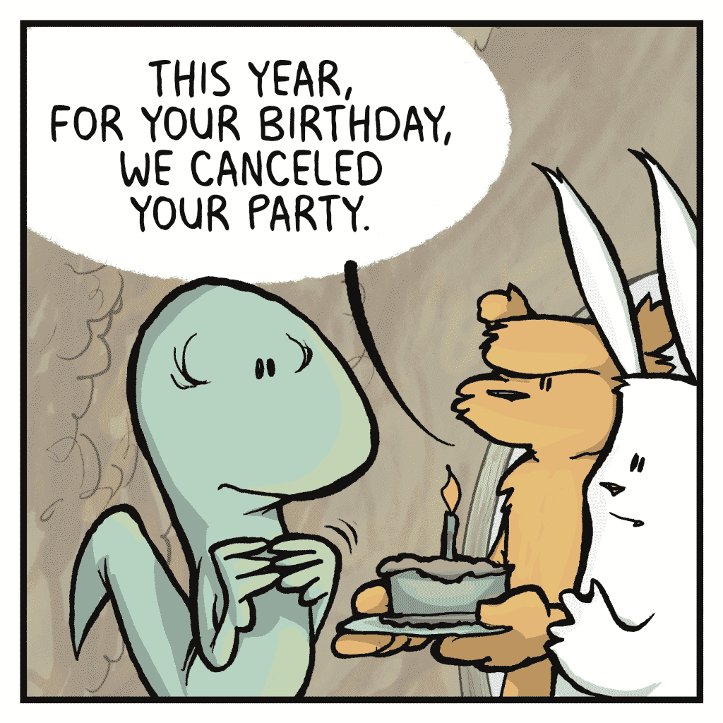 ROONIE: This year, for your birthday, we canceled your party.