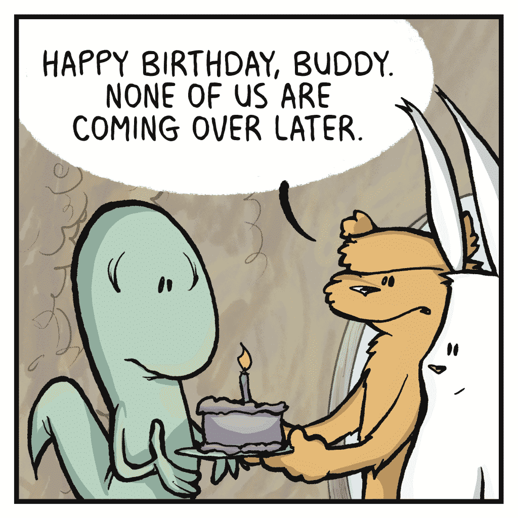 FLYNN: Happy birthday, buddy. None of us are coming over later.