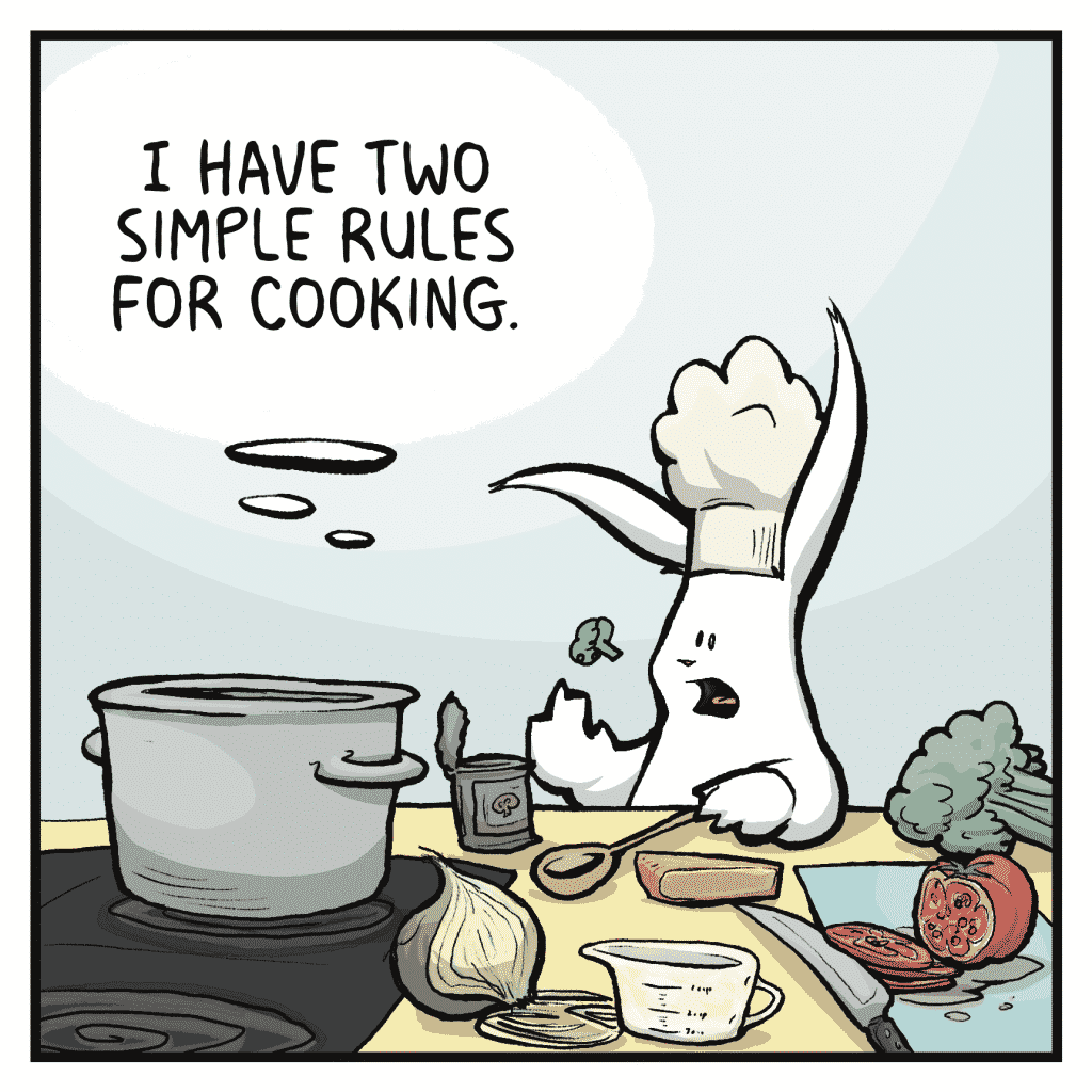 ROONIE: I have two simple rules for cooking.