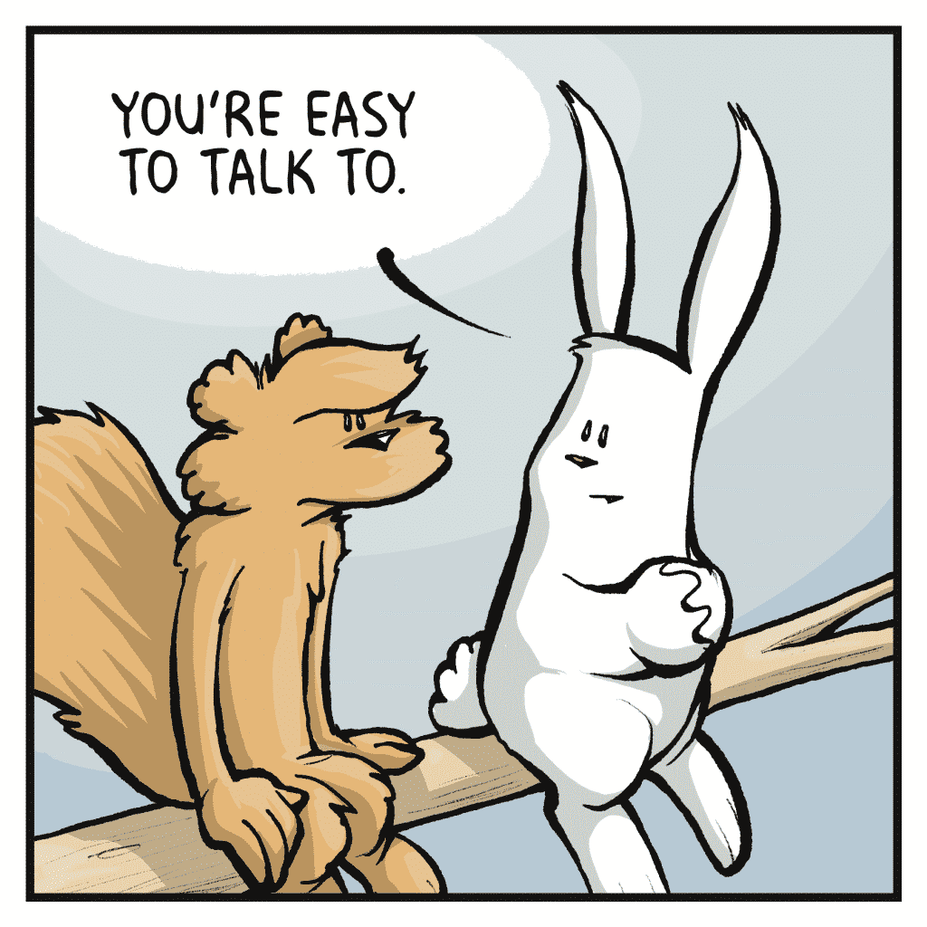 ROONIE: You're easy to talk to.