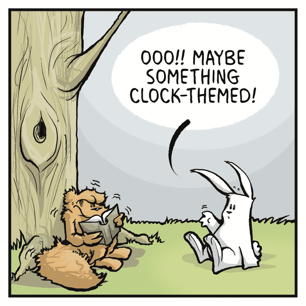 ROONIE: Ooo!! Maybe something clock-themed!